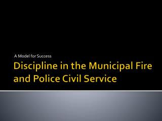 Discipline in the Municipal Fire and Police Civil Service