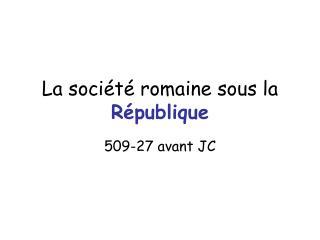 La soci t  romaine sous la R publique