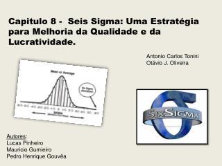 Capitulo 8 -  Seis Sigma: Uma Estratégia para Melhoria da Qualidade e da Lucratividade.