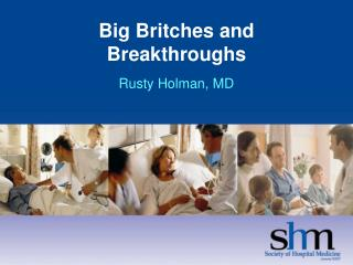 Big Britches and  Breakthroughs Rusty Holman, MD