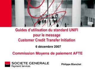 Guides d utilisation du standard UNIFI pour le message Customer Credit Transfer Initiation