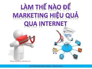 Làm thế nào để Marketing  hiệu quả  qua Internet