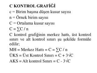 C KONTROL GRAFİĞİ c = Birim başına düşen kusur sayısı n = Örnek birim sayısı