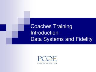 Coaches Training Introduction  Data Systems and Fidelity
