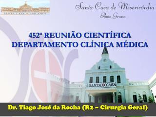 Dr. Tiago José da Rocha (R2 – Cirurgia Geral)