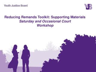 Reducing Remands Toolkit: Supporting Materials Saturday and Occasional Court  Workshop