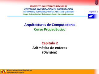 Arquitecturas de Computadoras Curso Propedéutico Capitulo 2 Aritmética de enteros (División)
