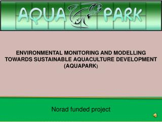 ENVIRONMENTAL MONITORING AND MODELLING TOWARDS SUSTAINABLE AQUACULTURE DEVELOPMENT  (AQUAPARK )