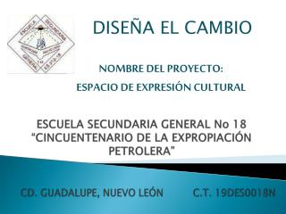"""ESCUELA SECUNDARIA GENERAL No 18  """"CINCUENTENARIO DE LA EXPROPIACIÓN PETROLERA"""""""