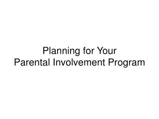 Planning for Your  Parental Involvement Program