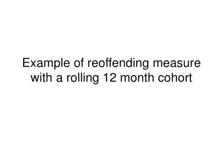 Example of reoffending measure with a rolling 12 month cohort