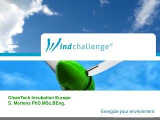 CleanTech  Incubation Europe S .  Mertens  PhD.MSc.BEng .