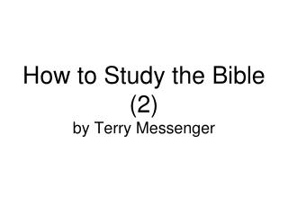 How to Study the Bible (2) by Terry Messenger