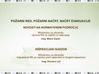 PO ARNI RED, PO ARNI NACRT, NACRT EVAKUACIJE   NOVOSTI NA NORMATIVNEM PODROCJU  Ministrstvo za obrambo Uprava RS za za c