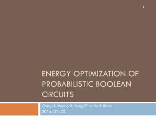 Energy Optimization of Probabilistic BooleaN Circuits