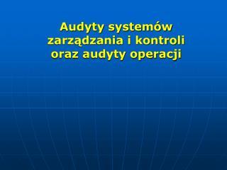 Audyty systemów zarządzania i kontroli                oraz audyty operacji