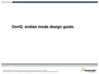 OorIQ  endian mode design guide.