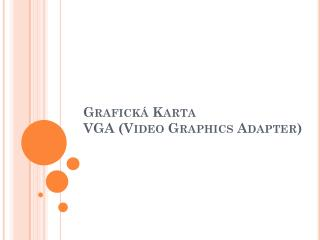 Grafická Karta VGA (Video  Graphics Adapter )