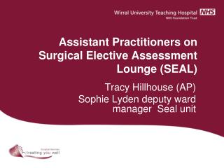 Assistant Practitioners on Surgical Elective Assessment Lounge (SEAL)