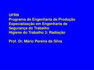 UFRN/PEP/CEST Higiene do Trabalho: Radiação Sumário (1 de 2)