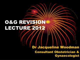 O&G REVISION LECTURE 2012