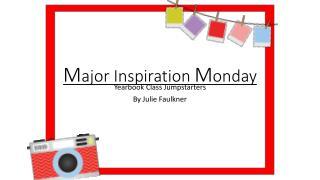 M ajor Inspiration  M onday