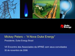 Mickey Peters � �A Nova Duke Energy� Presidente, Duke Energy Brasil