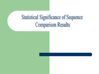 Statistical Significance of Sequence  Comparison Results