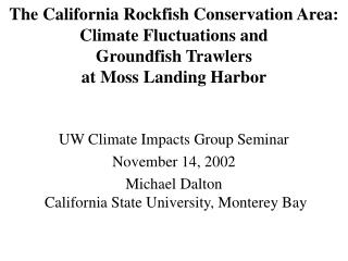 The California Rockfish Conservation Area: Climate Fluctuations and  Groundfish Trawlers  at Moss Landing Harbor