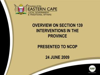OVERVIEW ON SECTION 139 INTERVENTIONS IN THE PROVINCE PRESENTED TO NCOP 24 JUNE 2009