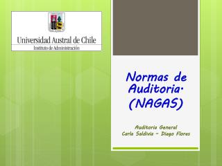 Normas de Auditoria. (NAGAS) Auditoria General Carla Saldivia – Diego Flores