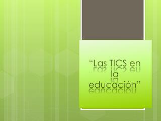 """""""Las TICS en la  educación"""""""