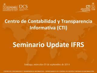 Centro de Contabilidad y Transparencia Informativa (CTI) Seminario Update IFRS