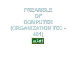 PREAMBLE  OF  COMPUTER (ORGANIZATION TEC -401)