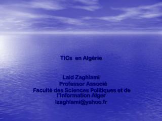 TICs  en Algérie Laid Zaghlami     Professor Associé