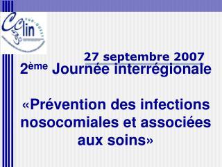 2 ème  Journée interrégionale «Prévention des infections nosocomiales et associées aux soins»