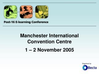 Manchester International Convention Centre  1 � 2 November 2005