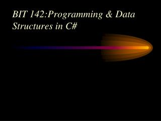BIT 142:Programming & Data Structures in C#