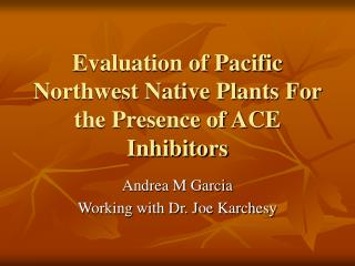 Evaluation of Pacific Northwest Native Plants For the Presence of ACE Inhibitors