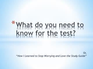 What do you need to know for the test?