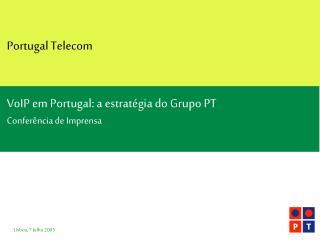 Portugal Telecom VoIP em Portugal: a estratégia do Grupo PT Conferência de Imprensa