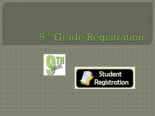 9 th  Grade Registration