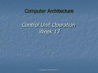 Control Unit Operation  Week 13