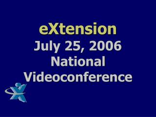 eXtension July 25, 2006  National Videoconference
