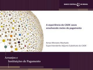 A experiência do CADE casos envolvendo meios de pagamento
