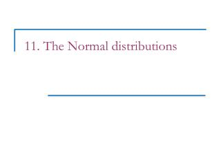 11. The Normal distributions
