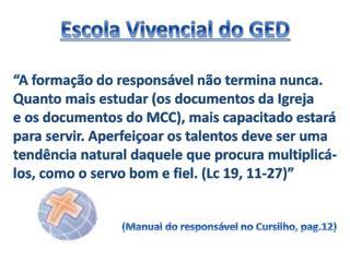 """Escola Vivencial do GED """"A formação do responsável não termina nunca."""