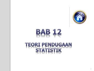 BAB 12 TEORI PENDUGAAN STATISTIK