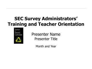SEC Survey Administrators� Training and Teacher Orientation