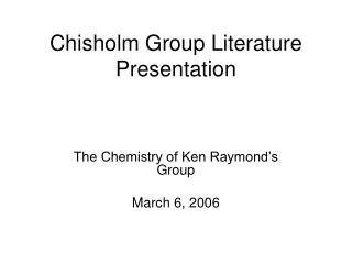 Chisholm Group Literature Presentation